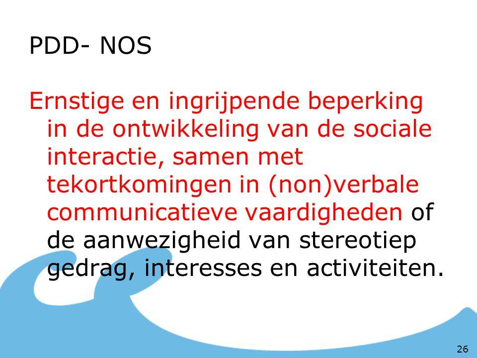 PDD- NOS Ernstige en ingrijpende beperking in de ontwikkeling van de sociale interactie, samen met tekortkomingen in (non)verbale communicatieve vaard