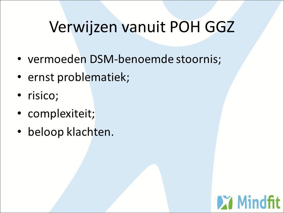 Verwijzen vanuit POH GGZ vermoeden DSM-benoemde stoornis; ernst problematiek; risico; complexiteit; beloop klachten.