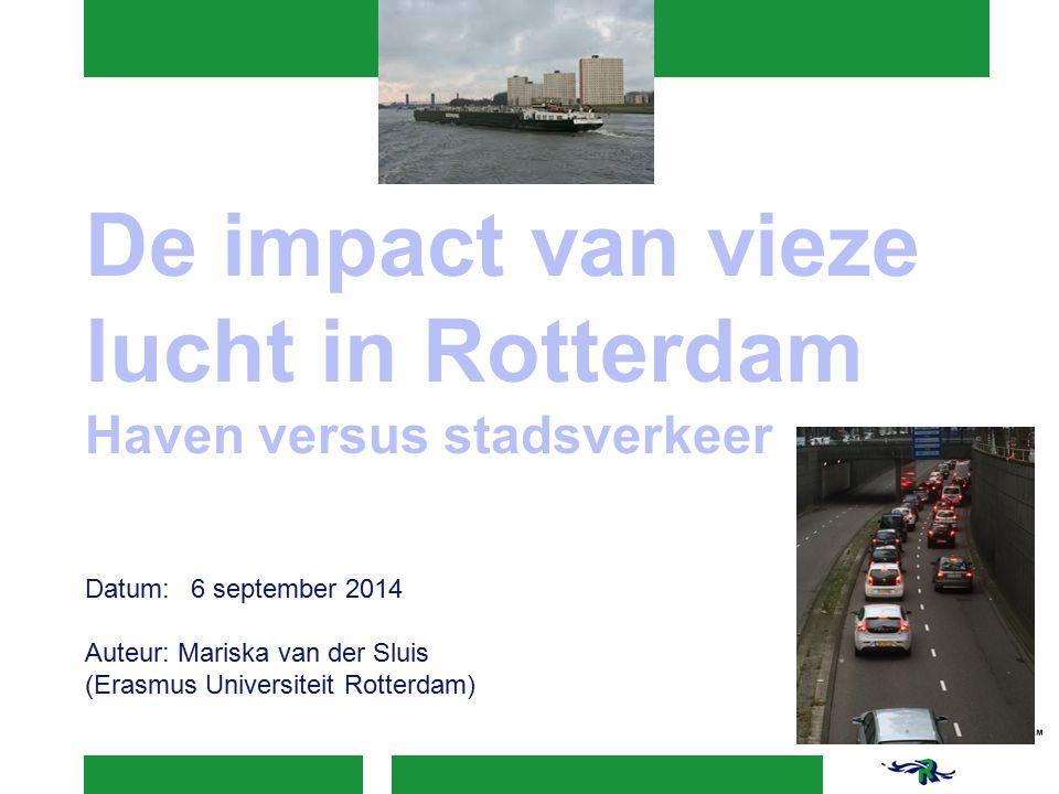 De impact van vieze lucht in Rotterdam Haven versus stadsverkeer Datum:6 september 2014 Auteur: Mariska van der Sluis (Erasmus Universiteit Rotterdam)