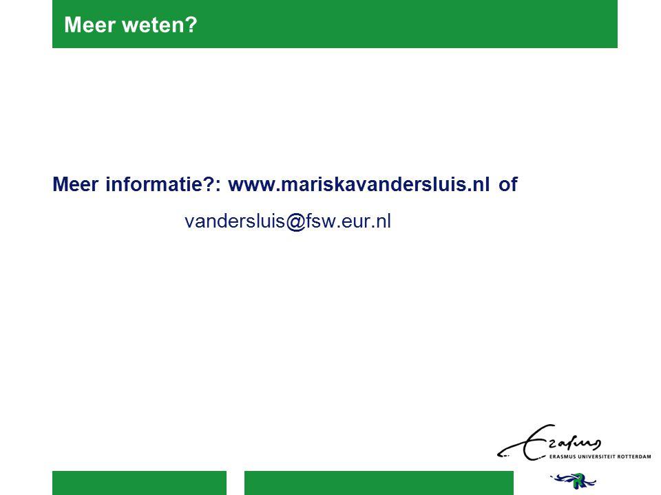 Meer weten? Meer informatie?: www.mariskavandersluis.nl of vandersluis@fsw.eur.nl