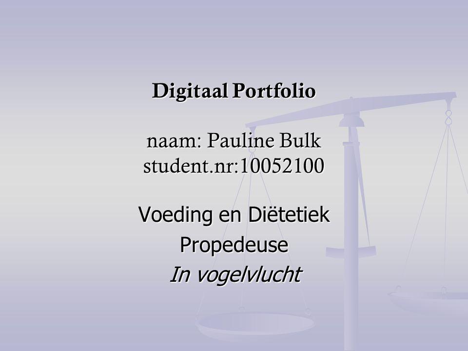 Digitaal Portfolio naam: Pauline Bulk student.nr:10052100 Voeding en Diëtetiek Propedeuse In vogelvlucht