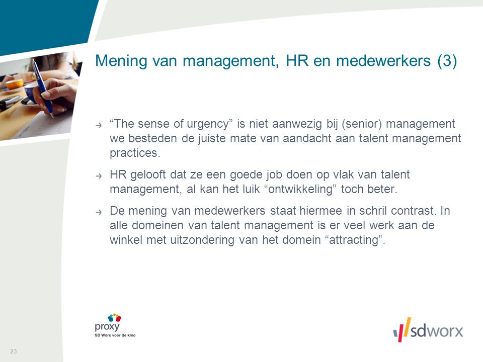 """23 Mening van management, HR en medewerkers (3) """"The sense of urgency"""" is niet aanwezig bij (senior) management we besteden de juiste mate van aandach"""