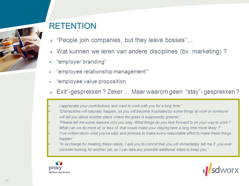 """27 RETENTION """"People join companies, but they leave bosses""""… Wat kunnen we leren van andere disciplines (bv. marketing) ?  """"employer branding""""  """"emp"""