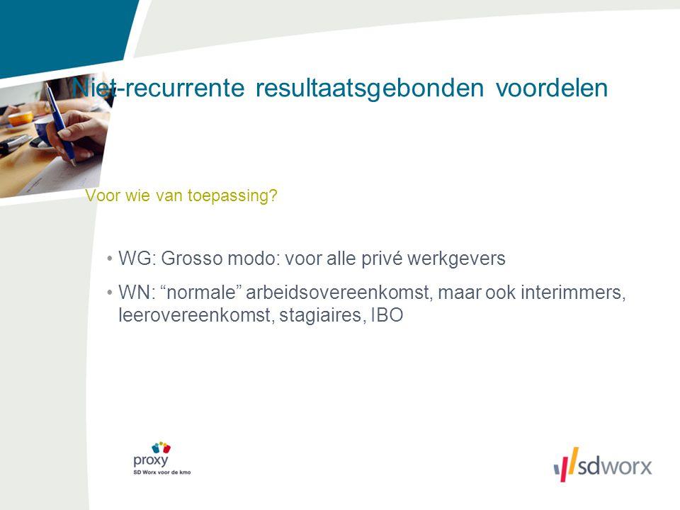 """Niet-recurrente resultaatsgebonden voordelen Voor wie van toepassing? WG: Grosso modo: voor alle privé werkgevers WN: """"normale"""" arbeidsovereenkomst, m"""