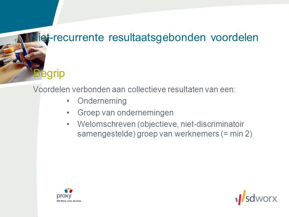 Niet-recurrente resultaatsgebonden voordelen Begrip Voordelen verbonden aan collectieve resultaten van een: Onderneming Groep van ondernemingen Weloms