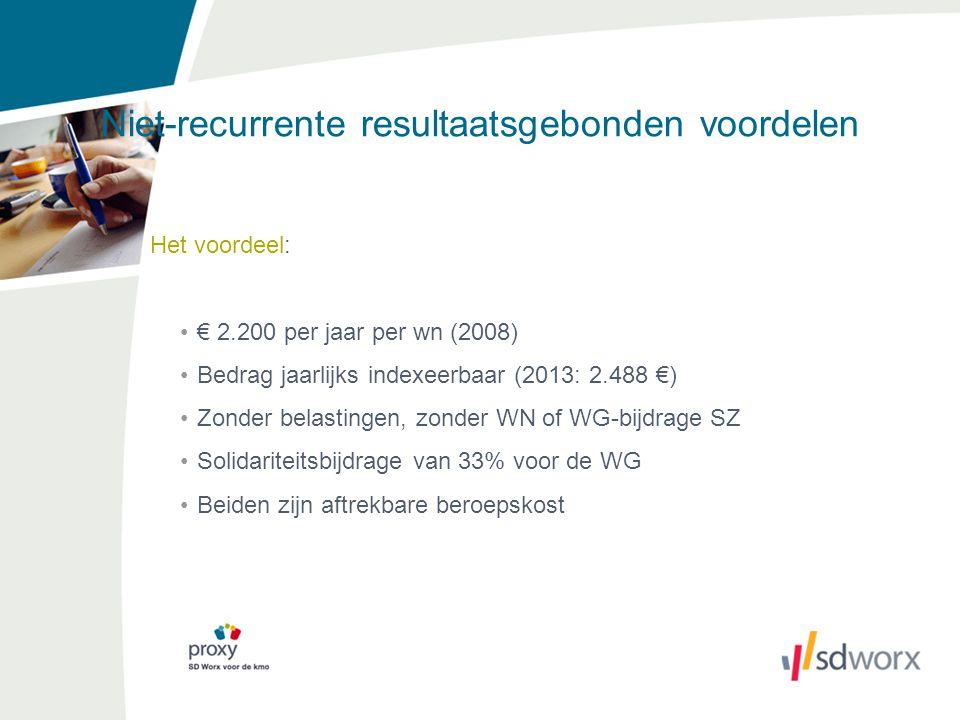 Niet-recurrente resultaatsgebonden voordelen Het voordeel: € 2.200 per jaar per wn (2008) Bedrag jaarlijks indexeerbaar (2013: 2.488 €) Zonder belasti