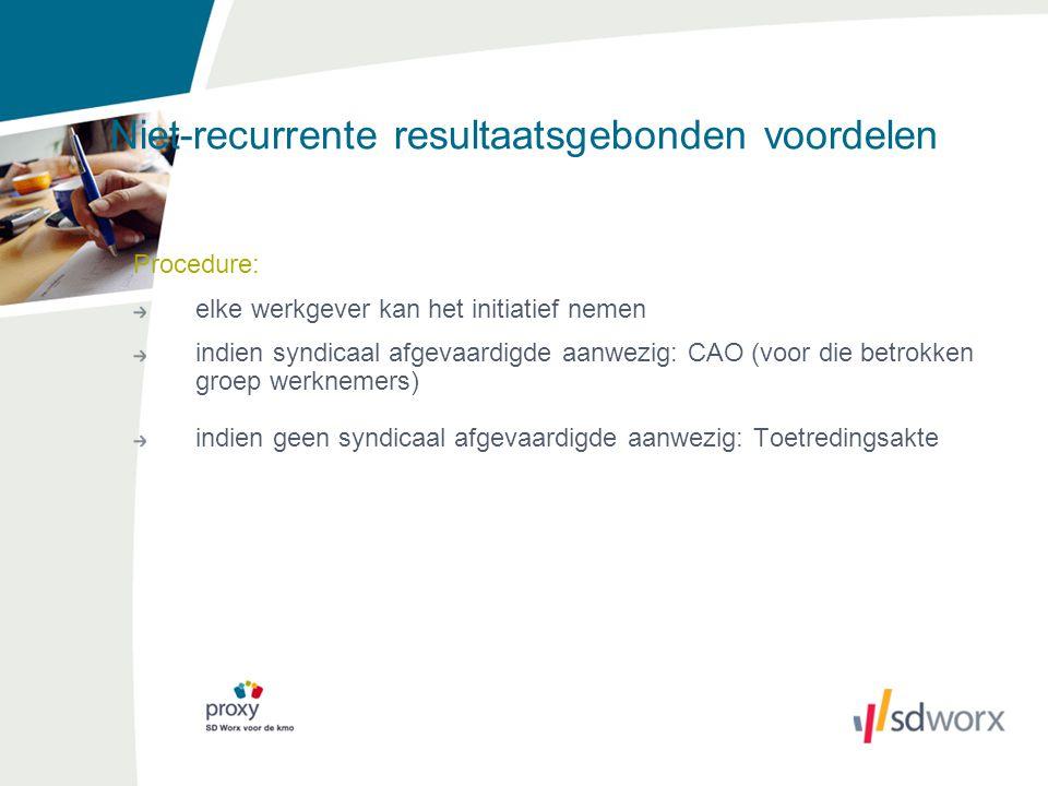 Niet-recurrente resultaatsgebonden voordelen Procedure: elke werkgever kan het initiatief nemen indien syndicaal afgevaardigde aanwezig: CAO (voor die