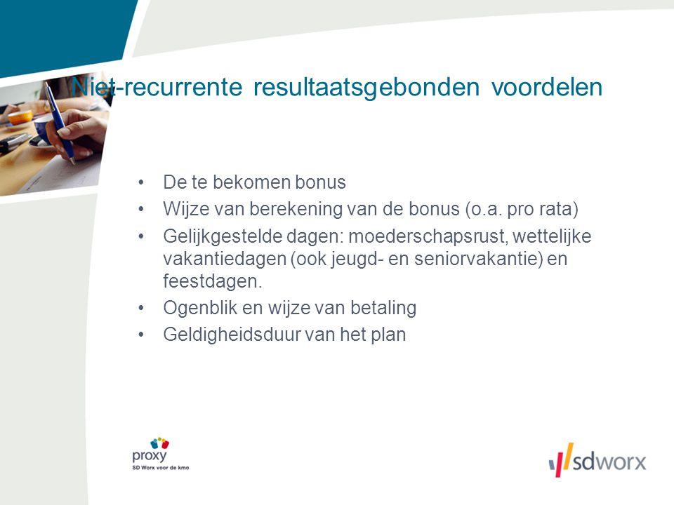 Niet-recurrente resultaatsgebonden voordelen De te bekomen bonus Wijze van berekening van de bonus (o.a. pro rata) Gelijkgestelde dagen: moederschapsr