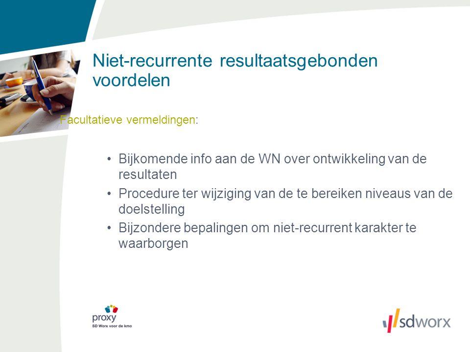 Niet-recurrente resultaatsgebonden voordelen Facultatieve vermeldingen: Bijkomende info aan de WN over ontwikkeling van de resultaten Procedure ter wi