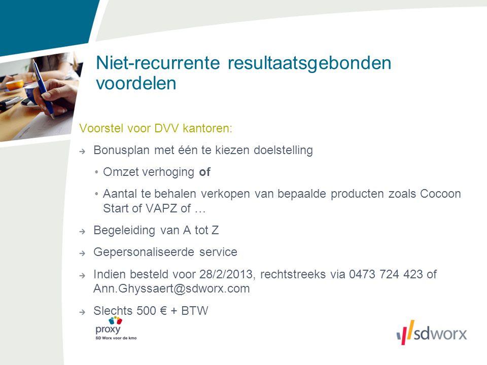 Niet-recurrente resultaatsgebonden voordelen Voorstel voor DVV kantoren: Bonusplan met één te kiezen doelstelling Omzet verhoging of Aantal te behalen