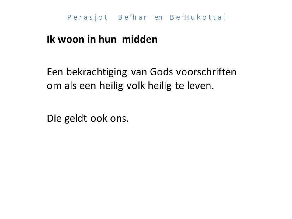 P e r a s j o t B e 'h a r en B e 'H u k o t t a i Ik woon in hun midden Een bekrachtiging van Gods voorschriften om als een heilig volk heilig te leven.