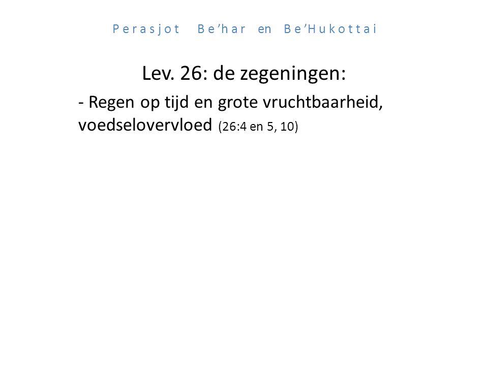 P e r a s j o t B e 'h a r en B e 'H u k o t t a i Lev. 26: de zegeningen: - Regen op tijd en grote vruchtbaarheid, voedselovervloed (26:4 en 5, 10)