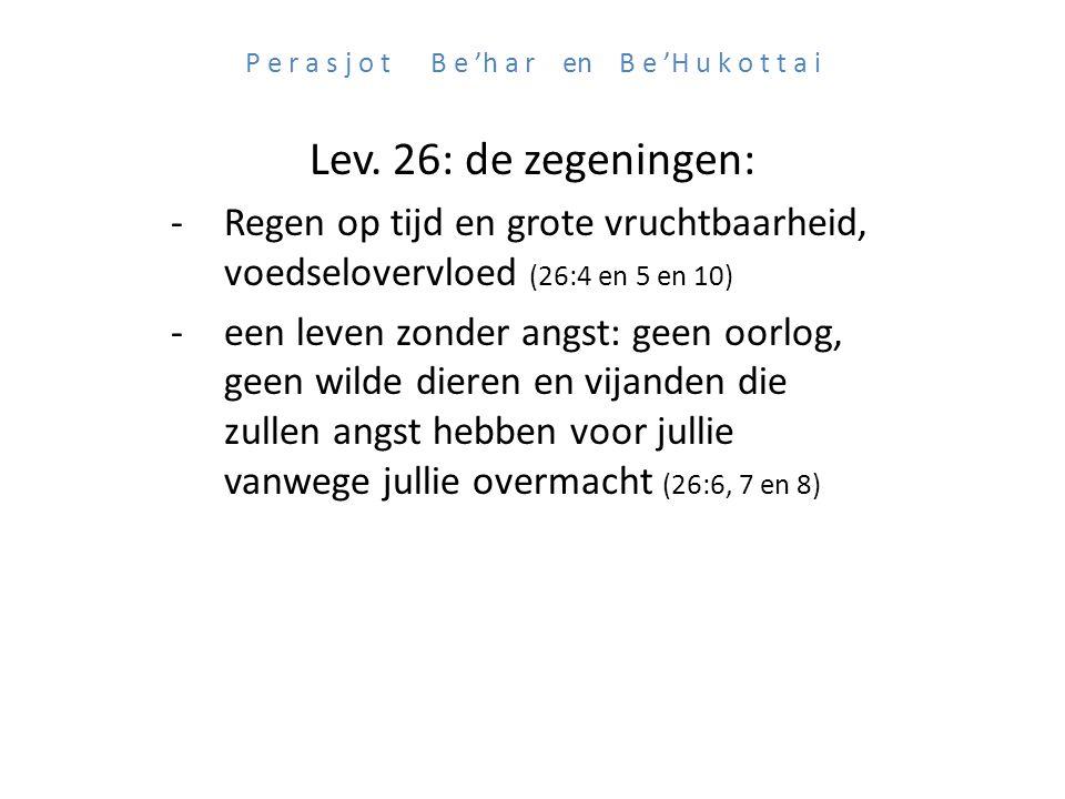 P e r a s j o t B e 'h a r en B e 'H u k o t t a i Lev. 26: de zegeningen: -Regen op tijd en grote vruchtbaarheid, voedselovervloed (26:4 en 5 en 10)