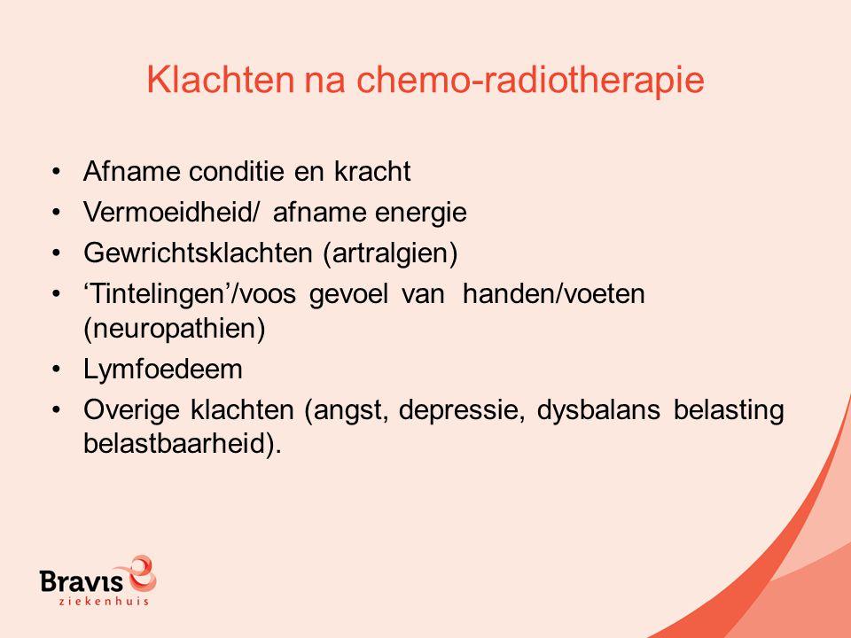 Klachten na chemo-radiotherapie Afname conditie en kracht Vermoeidheid/ afname energie Gewrichtsklachten (artralgien) 'Tintelingen'/voos gevoel van ha