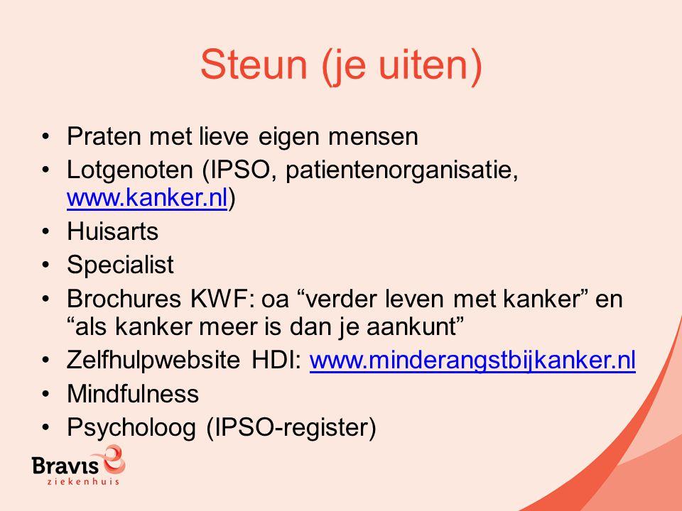 Steun (je uiten) Praten met lieve eigen mensen Lotgenoten (IPSO, patientenorganisatie, www.kanker.nl) www.kanker.nl Huisarts Specialist Brochures KWF: