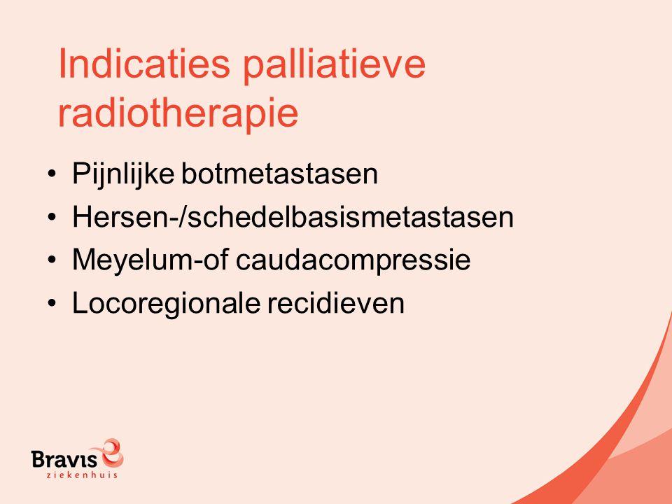 Indicaties palliatieve radiotherapie Pijnlijke botmetastasen Hersen-/schedelbasismetastasen Meyelum-of caudacompressie Locoregionale recidieven