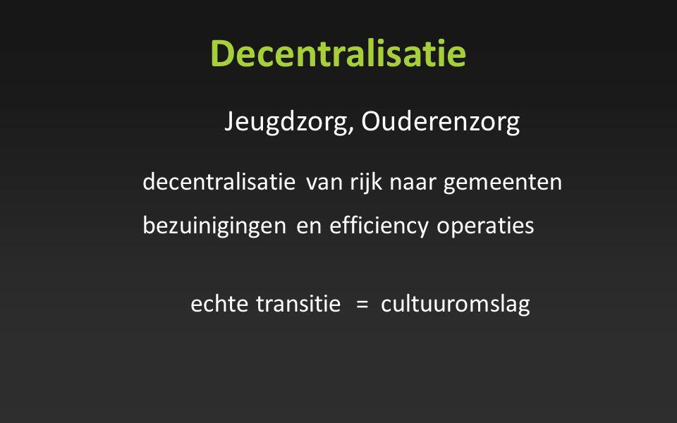 Decentralisatie Jeugdzorg, Ouderenzorg decentralisatie van rijk naar gemeenten bezuinigingen en efficiency operaties echte transitie = cultuuromslag
