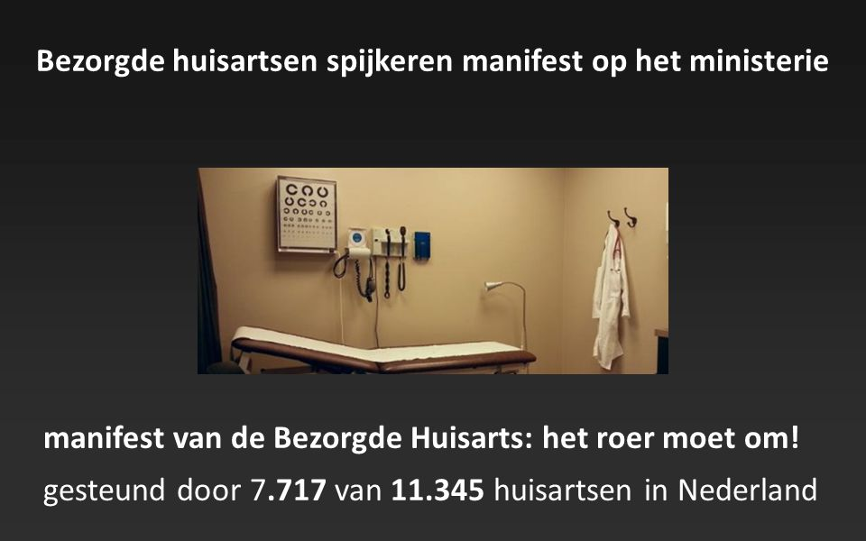 manifest van de Bezorgde Huisarts: het roer moet om! gesteund door 7.717 van 11.345 huisartsen in Nederland Bezorgde huisartsen spijkeren manifest op