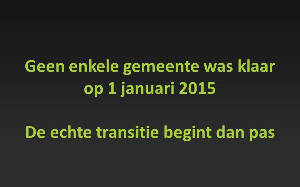 Geen enkele gemeente was klaar op 1 januari 2015 De echte transitie begint dan pas