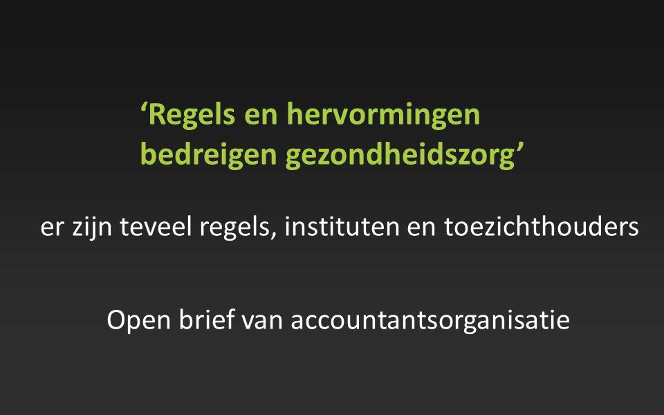 'Regels en hervormingen bedreigen gezondheidszorg' er zijn teveel regels, instituten en toezichthouders Open brief van accountantsorganisatie