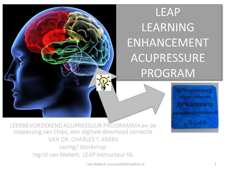 LEAP LEARNING ENHANCEMENT ACUPRESSURE PROGRAM I van Niekerk www.praktijkfreedom.nl1 LEERBEVORDEREND ACUPRESSUUR PROGRAMMA en de toepassing van Chips,