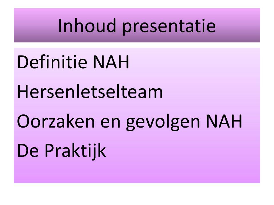 Inhoud presentatie Definitie NAH Hersenletselteam Oorzaken en gevolgen NAH De Praktijk