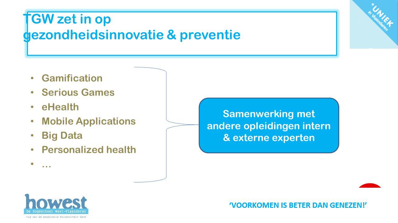 TGW zet in op gezondheidsinnovatie & preventie Gamification Serious Games eHealth Mobile Applications Big Data Personalized health … Samenwerking met andere opleidingen intern & externe experten