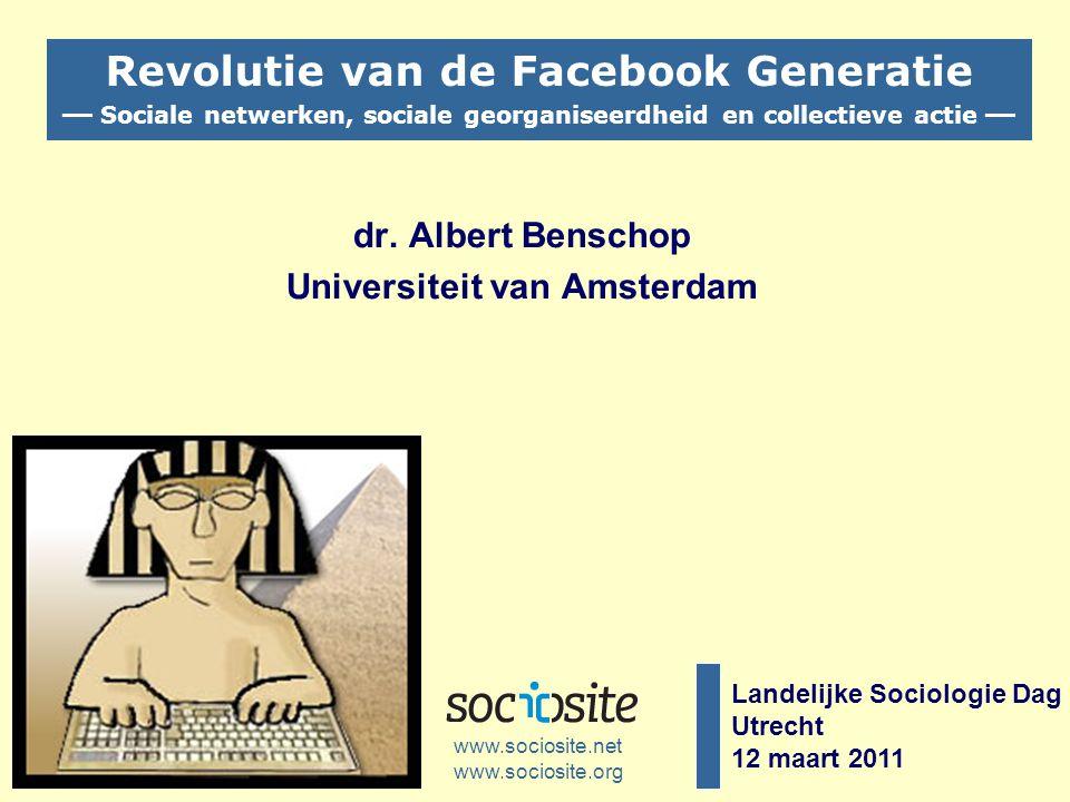 Landelijke Sociologie Dag Utrecht 12 maart 2011 dr. Albert Benschop Universiteit van Amsterdam www.sociosite.net Revolutie van de Facebook Generatie —