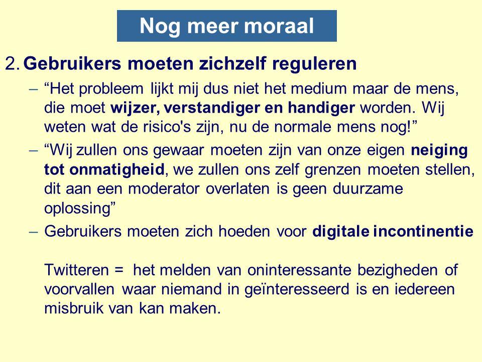 """Nog meer moraal 2.Gebruikers moeten zichzelf reguleren –""""Het probleem lijkt mij dus niet het medium maar de mens, die moet wijzer, verstandiger en han"""