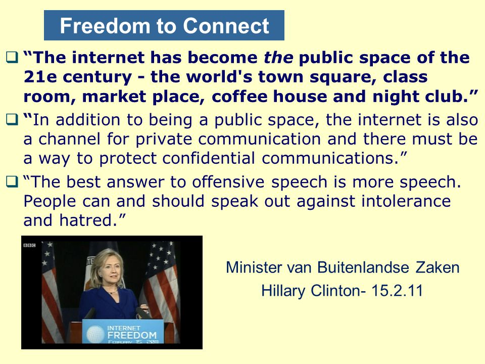 "Freedom to Connect  ""The internet has become the public space of the 21e century - the world's town square, class room, market place, coffee house an"