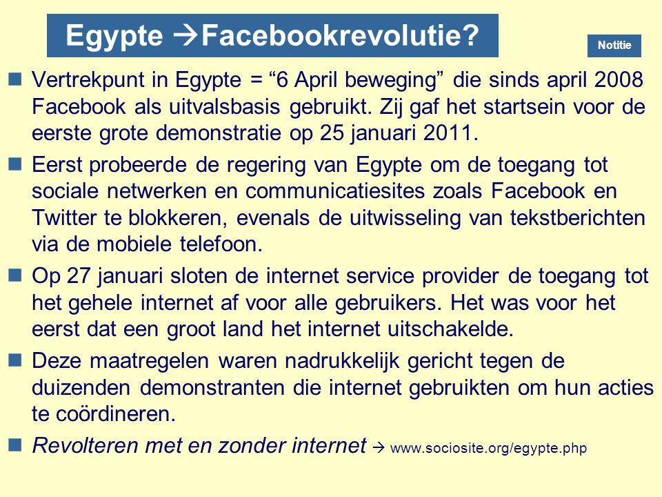 """Egypte  Facebookrevolutie? nVertrekpunt in Egypte = """"6 April beweging"""" die sinds april 2008 Facebook als uitvalsbasis gebruikt. Zij gaf het startsein"""
