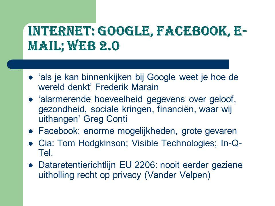 Internet: google, facebook, e- mail; web 2.0 'als je kan binnenkijken bij Google weet je hoe de wereld denkt' Frederik Marain 'alarmerende hoeveelheid
