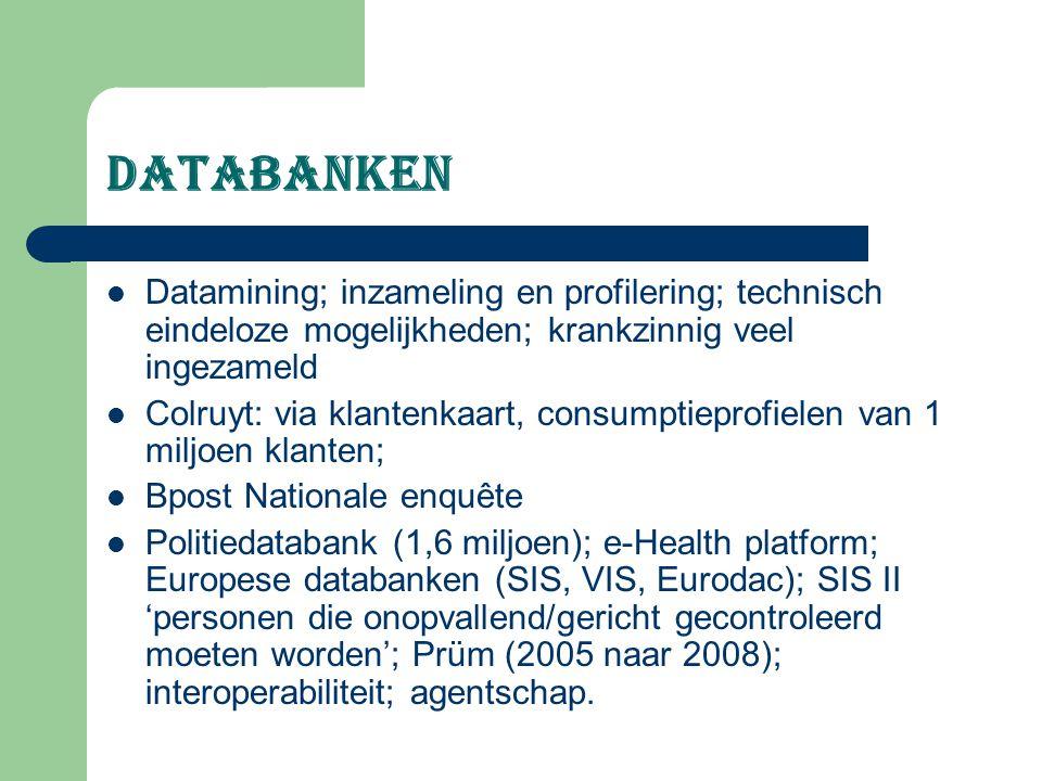 Databanken Datamining; inzameling en profilering; technisch eindeloze mogelijkheden; krankzinnig veel ingezameld Colruyt: via klantenkaart, consumptie
