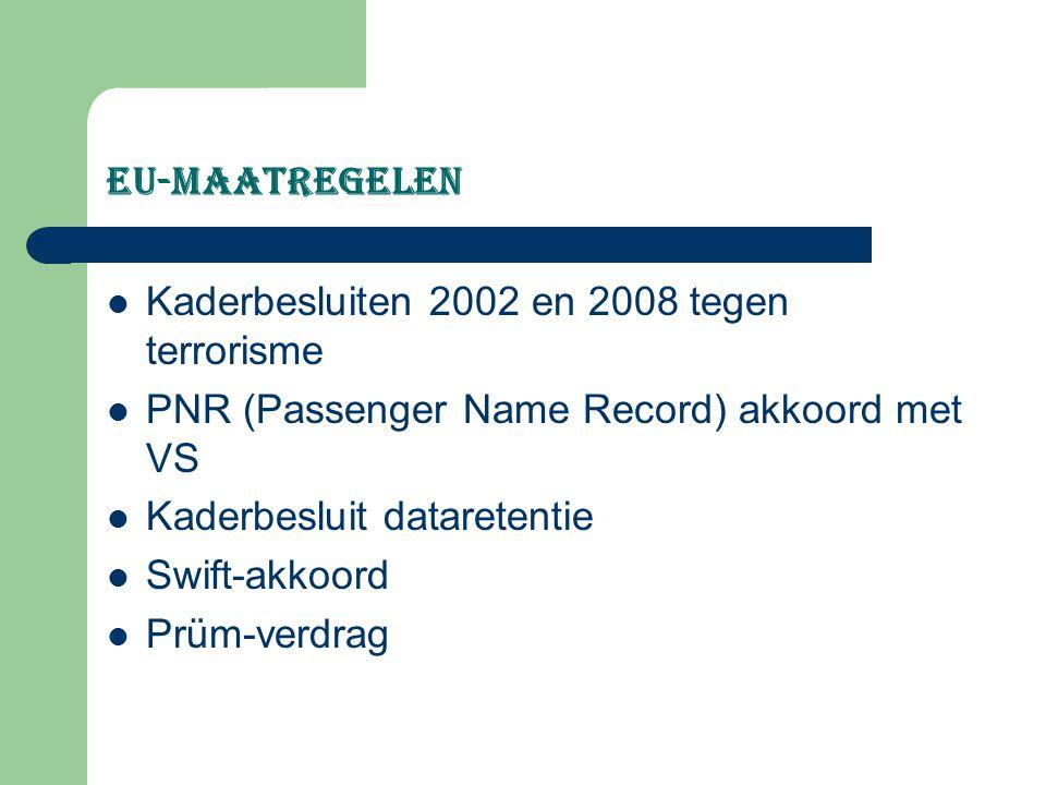EU-maatregelen Kaderbesluiten 2002 en 2008 tegen terrorisme PNR (Passenger Name Record) akkoord met VS Kaderbesluit dataretentie Swift-akkoord Prüm-ve