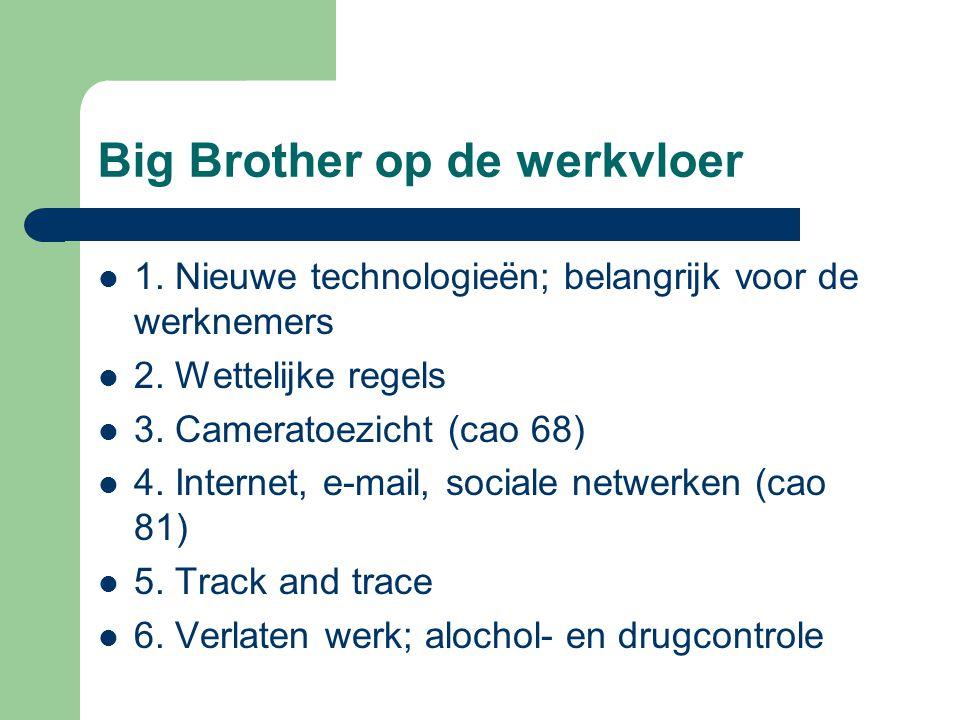 Big Brother op de werkvloer 1. Nieuwe technologieën; belangrijk voor de werknemers 2. Wettelijke regels 3. Cameratoezicht (cao 68) 4. Internet, e-mail