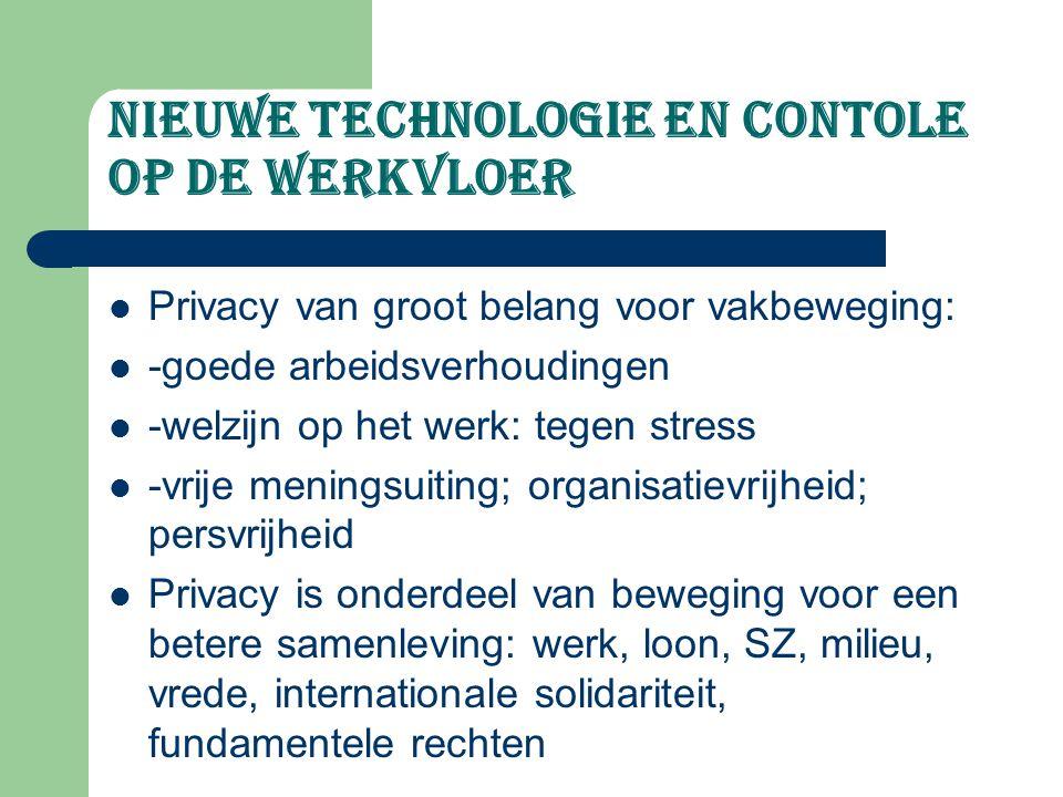 Nieuwe technologie EN CONTOLE op de werkvloer Privacy van groot belang voor vakbeweging: -goede arbeidsverhoudingen -welzijn op het werk: tegen stress