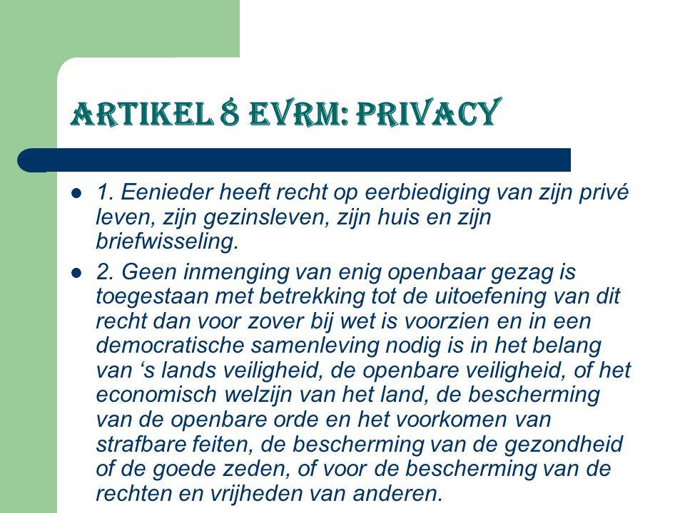 Artikel 8 EVRM: privacy 1. Eenieder heeft recht op eerbiediging van zijn privé leven, zijn gezinsleven, zijn huis en zijn briefwisseling. 2. Geen inme