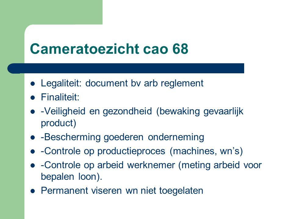 Cameratoezicht cao 68 Legaliteit: document bv arb reglement Finaliteit: -Veiligheid en gezondheid (bewaking gevaarlijk product) -Bescherming goederen