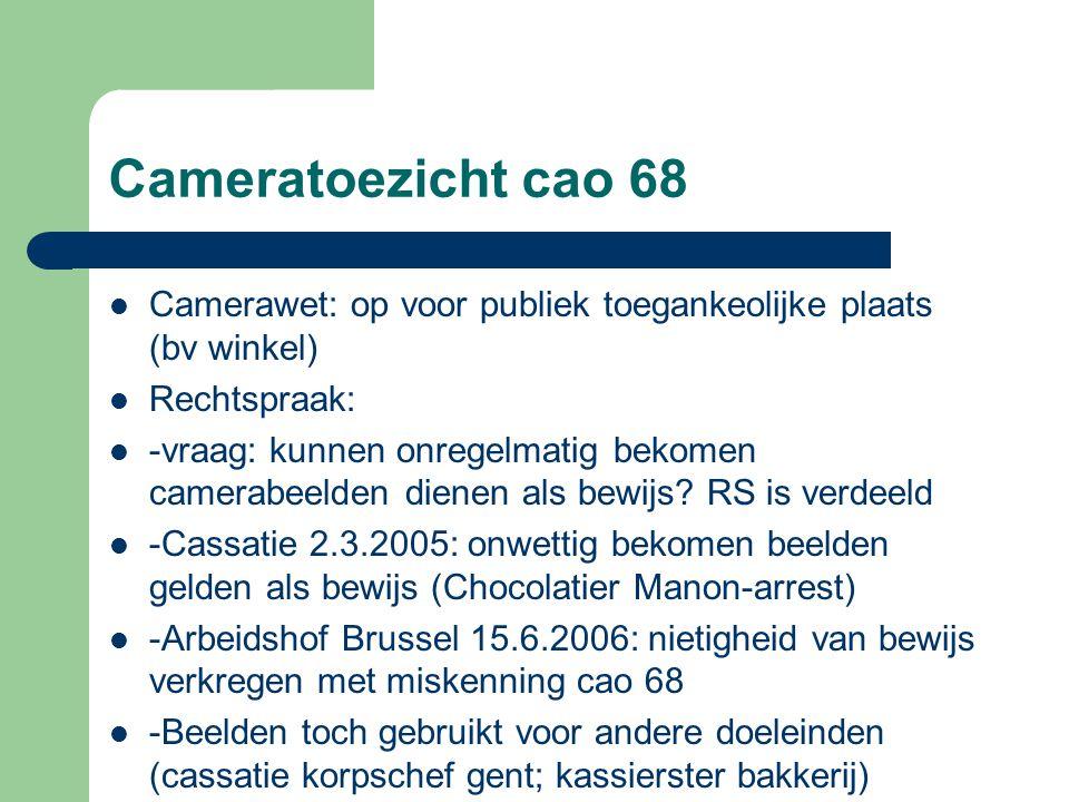 Cameratoezicht cao 68 Camerawet: op voor publiek toegankeolijke plaats (bv winkel) Rechtspraak: -vraag: kunnen onregelmatig bekomen camerabeelden dien