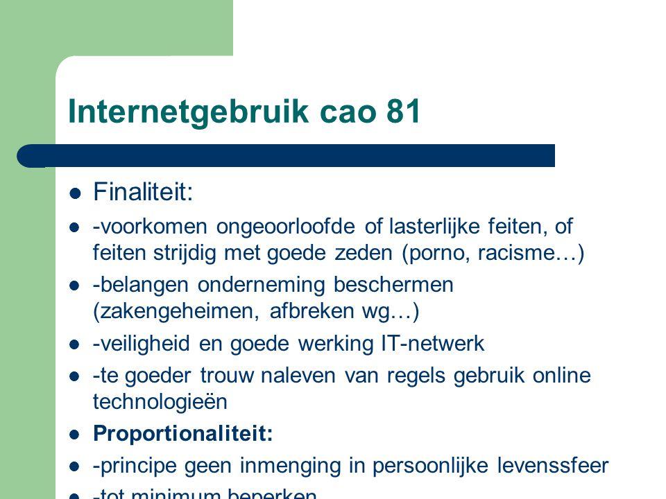 Internetgebruik cao 81 Finaliteit: -voorkomen ongeoorloofde of lasterlijke feiten, of feiten strijdig met goede zeden (porno, racisme…) -belangen onde