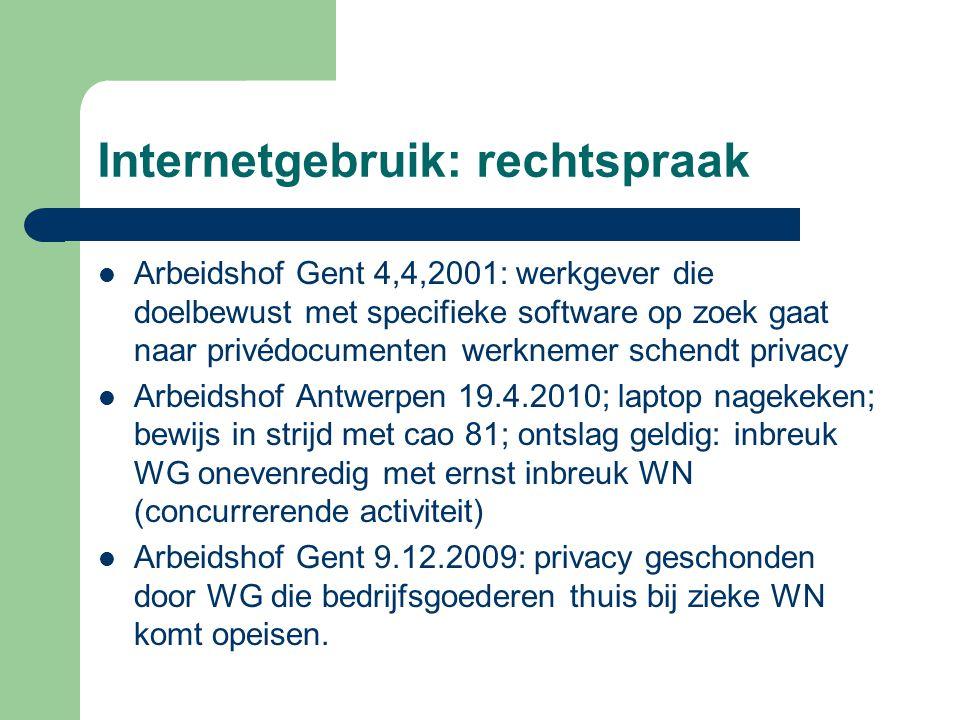 Internetgebruik: rechtspraak Arbeidshof Gent 4,4,2001: werkgever die doelbewust met specifieke software op zoek gaat naar privédocumenten werknemer sc