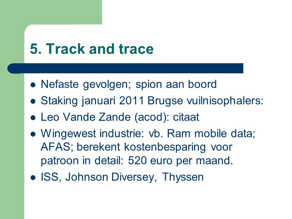 5. Track and trace Nefaste gevolgen; spion aan boord Staking januari 2011 Brugse vuilnisophalers: Leo Vande Zande (acod): citaat Wingewest industrie: