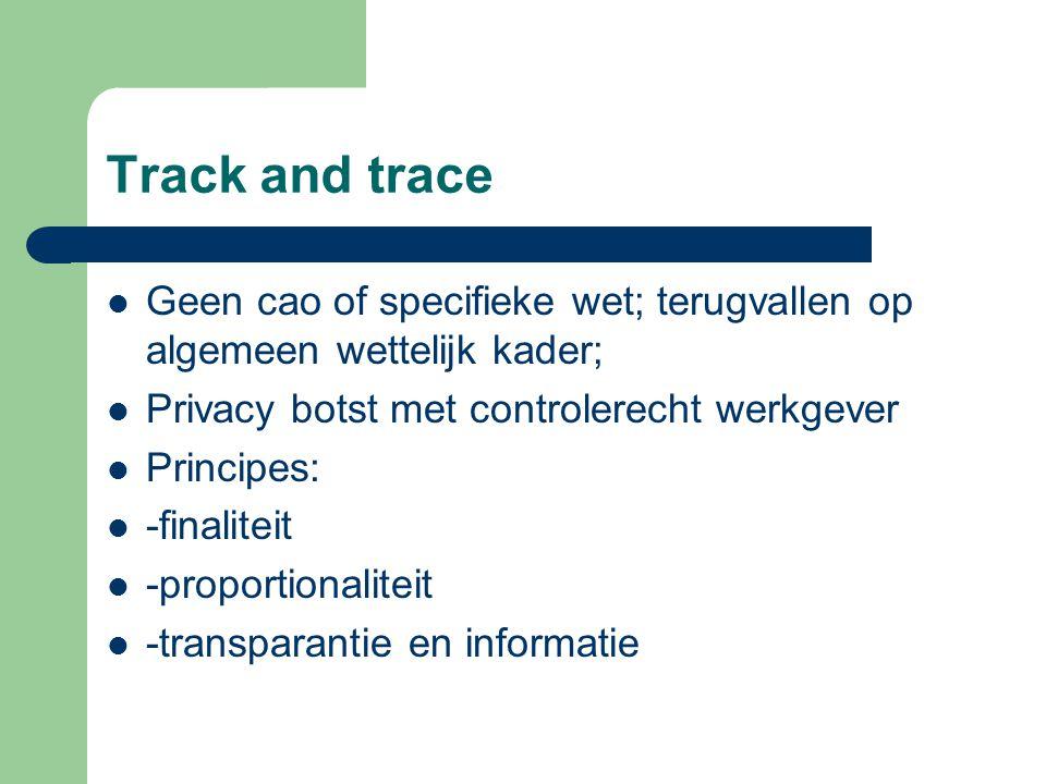 Track and trace Geen cao of specifieke wet; terugvallen op algemeen wettelijk kader; Privacy botst met controlerecht werkgever Principes: -finaliteit