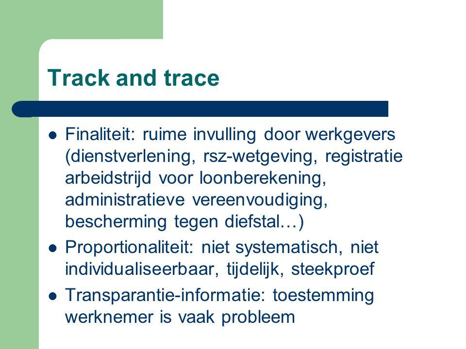 Track and trace Finaliteit: ruime invulling door werkgevers (dienstverlening, rsz-wetgeving, registratie arbeidstrijd voor loonberekening, administrat
