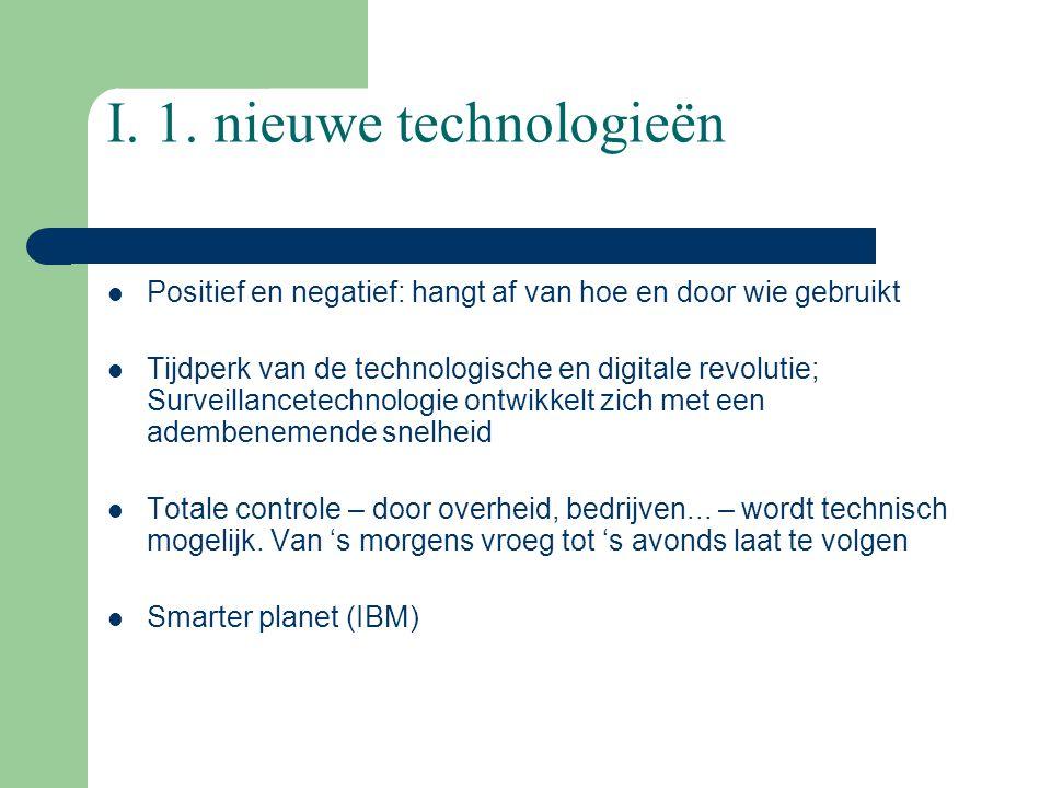 I. 1. nieuwe technologieën Positief en negatief: hangt af van hoe en door wie gebruikt Tijdperk van de technologische en digitale revolutie; Surveilla