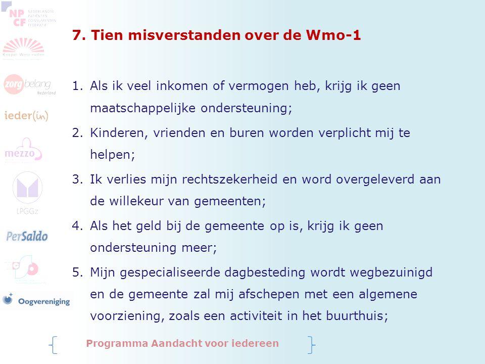 7. Tien misverstanden over de Wmo-1 1.Als ik veel inkomen of vermogen heb, krijg ik geen maatschappelijke ondersteuning; 2.Kinderen, vrienden en buren