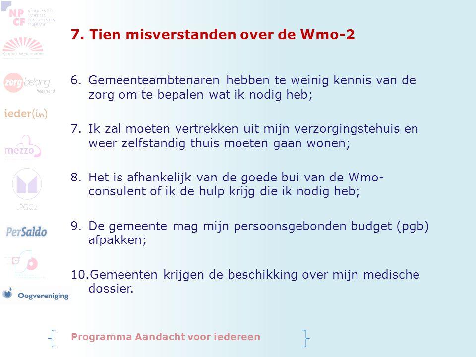 7. Tien misverstanden over de Wmo-2 6.Gemeenteambtenaren hebben te weinig kennis van de zorg om te bepalen wat ik nodig heb; 7.Ik zal moeten vertrekke
