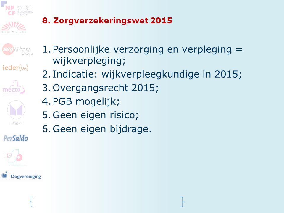 8. Zorgverzekeringswet 2015 1.Persoonlijke verzorging en verpleging = wijkverpleging; 2.Indicatie: wijkverpleegkundige in 2015; 3.Overgangsrecht 2015;