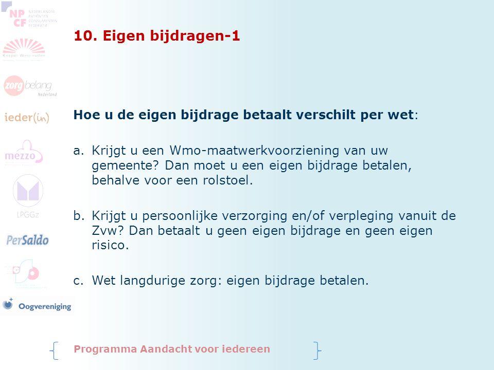 10. Eigen bijdragen-1 Hoe u de eigen bijdrage betaalt verschilt per wet: a.Krijgt u een Wmo-maatwerkvoorziening van uw gemeente? Dan moet u een eigen