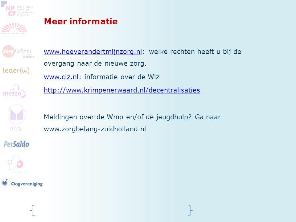 Meer informatie www.hoeverandertmijnzorg.nlwww.hoeverandertmijnzorg.nl: welke rechten heeft u bij de overgang naar de nieuwe zorg. www.ciz.nlwww.ciz.n